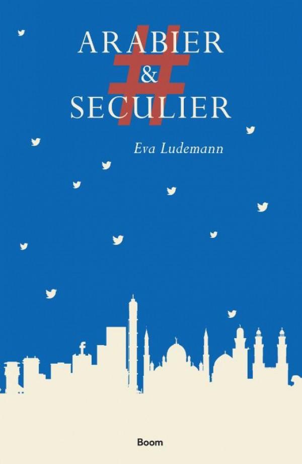 #ArabierEnSeculier, Eva Ludemann, Uitgeverij Boom, 204 pag. ISBN 978 90 2443 025 3