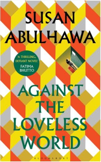 Kaft van Against the Loveless World van Susan Abulhawa